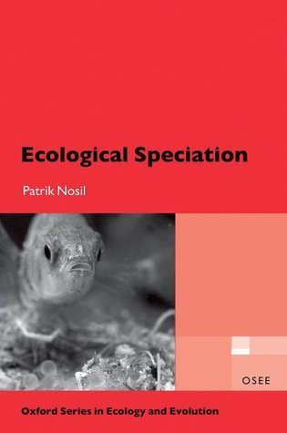 Ecological Speciation (Oxford Series in Ecology and Evolution) Patrik Nosil