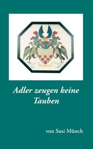 Adler zeugen keine Tauben  by  Susi Munch