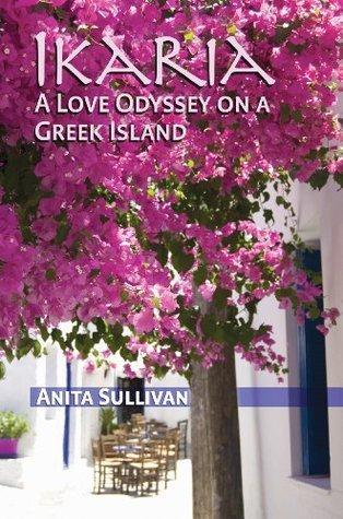 Ikaria A Love Odyssey on a Greek Island Anita Sullivan