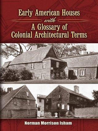 Early American Houses: With A Glossary of Colonial Architectural Terms  by  Norman Morrison Isham