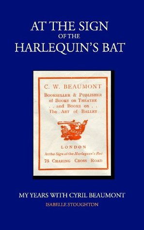 At the Sign of the Harlequins Bat: My Years with Cyril Beaumont  by  Isabelle Stoughton