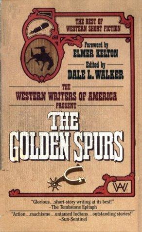 Golden Spurs, The: The Best Of Western Short Fiction Dale L. Walker