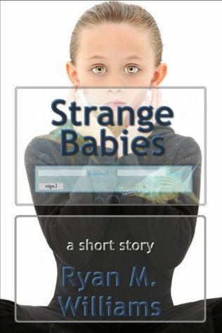 Strange Babies Ryan M. Williams