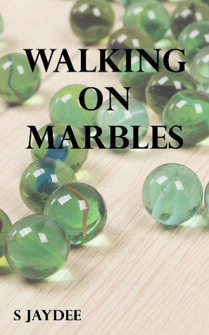 Walking On Marbles  by  S. Jaydee