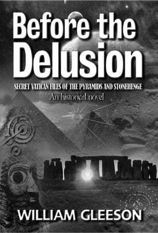 Before the Delusion: Secret Vatican Files of the Pyramids and Stonehenge William Gleeson