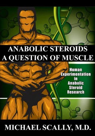 Anabolic Steroids: A Question of Muscle  by  Michael Scally