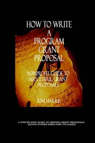 How to Write a Program Grant Proposal - Nonprofit Guide to Successful Grant Proposals Kim Harris