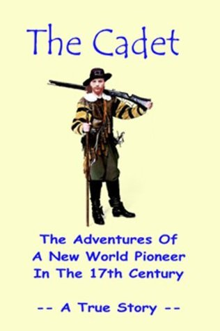 The Cadet -- The Adventures of a New World Pioneer in the 17th Century Walt C. Snedeker