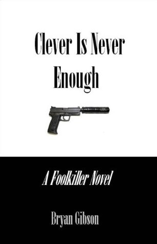 Clever Is Never Enough: A Foolkiller Novel Bryan Gibson
