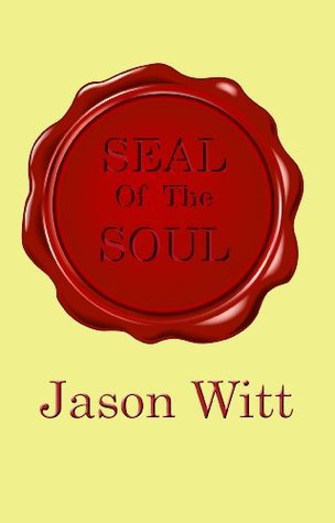 Seal Of The Soul  by  Jason Witt