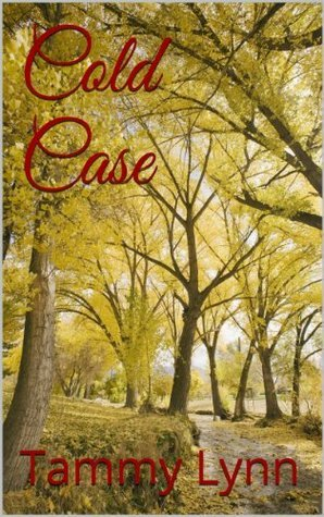 Cold Case  by  Tammy Lynn