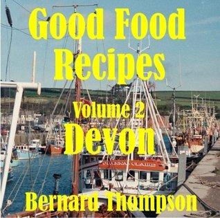 Good Food Recipes: Devon  by  Bernard Thompson
