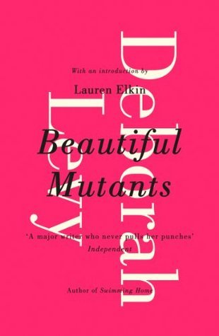 Beautiful Mutants Deborah Levy