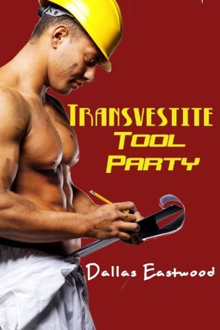 Transvestite Tool Party Dallas Eastwood