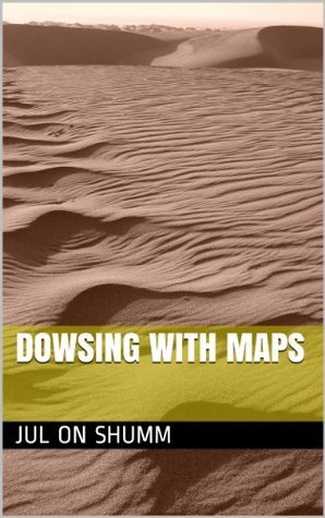 Dowsing With Maps Jul on Shumm