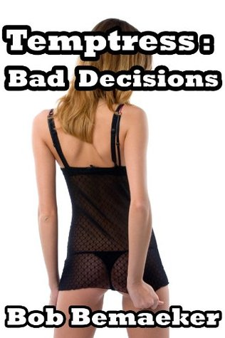 Temptress: Bad Decisions Bob Bemaeker