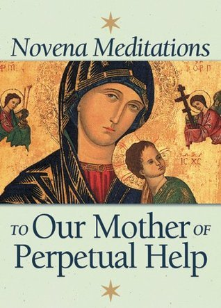 Novena Meditations to Our Mother of Perpetual Help David Werthmann