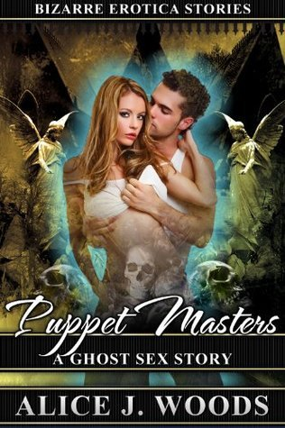 Puppet Masters: A Ghost Sex Story Alice J. Woods