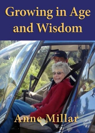 Growing in Age and Wisdom Anne Millar