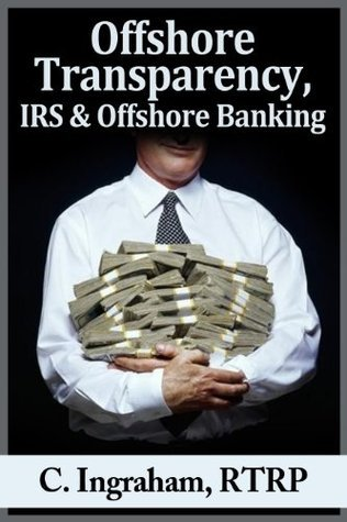 Offshore Transparence, IRS and Offshore Banking  by  C. Ingraham