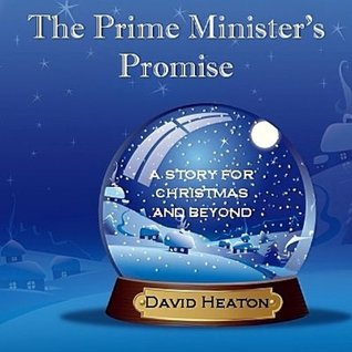 THE PRIME MINISTERS PROMISE - A Story for Christmas and Beyond David Heaton
