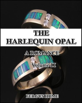 The Harlequin Opal : A Romance Vol. 2 (of 3)  by  Fergus Hume