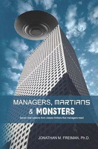 Managers, Martians & Monsters: Seven vital lessons from classic thrillers that managers need  by  Jonathan M. Freiman