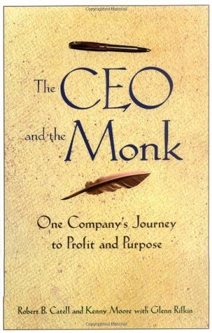 The CEO and the Monk: One Companys Journey to Profit and Purpose Robert B. Catell