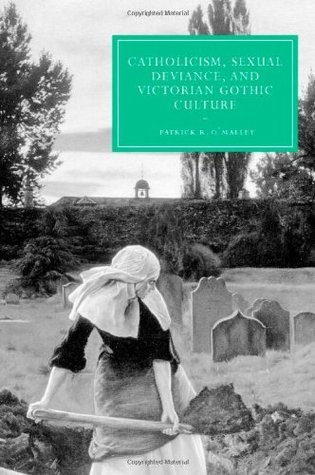 Catholicism, Sexual Deviance, and Victorian Gothic Culture  by  Patrick R. OMalley