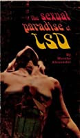 The Sexual Paradise of LSD  by  Marsha Alexander