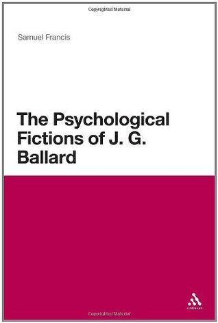 Psychological Fictions of J.G. Ballard Samuel Francis