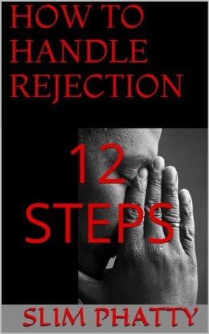 How To Handle Rejection (12 Steps)  by  Slim Phatty