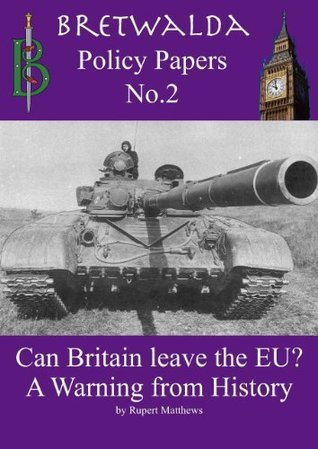 Can Britain Leave the EU? A Warning from History Rupert Matthews