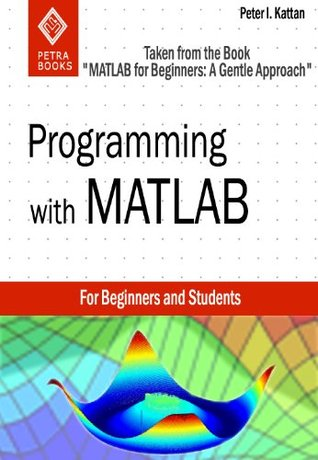 Programming with MATLAB  by  Peter I. Kattan