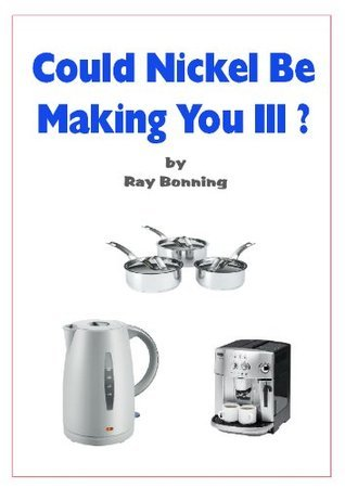 Could Nickel Be Making You Ill? Ray Bonning