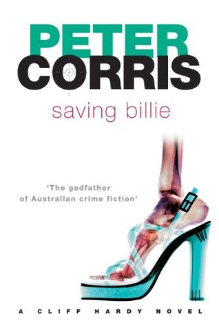 Saving Billie: A Cliff Hardy Novel  by  Peter Corris