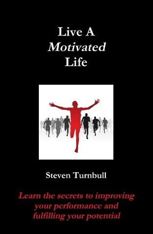 Live A Motivated Life  by  Steven Turnbull