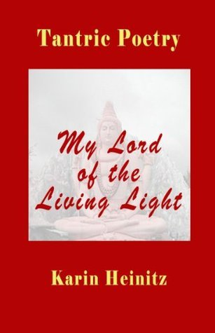 Tantric Poetry - My Lord of the Living Light Karin Heinitz