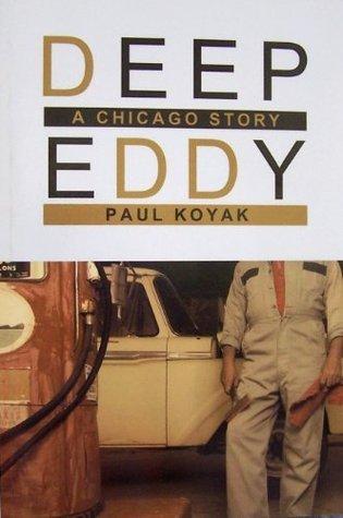 Deep Eddy: A Chicago Story  by  Paul Koyak