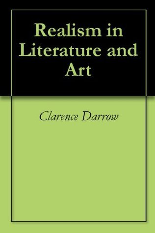 Realism in Literature and Art Clarence Darrow