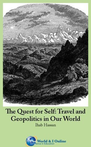 The Quest for Self: Travel and Geopolitics in Our World  by  Ihab Hassan
