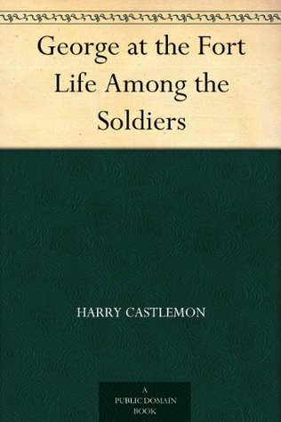 George at the Fort Life Among the Soldiers  by  Harry Castlemon