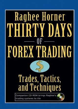 Thirty Days of FOREX Trading: Trades, Tactics, and Techniques Raghee Horner