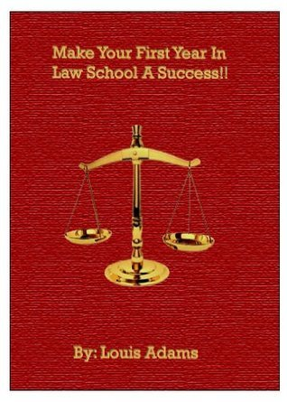 Make Your First Year in Law School a Success: A 1L Survival Guide to Succeeding  by  Louis Adams