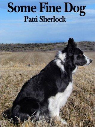 Some Fine Dog  by  Patti Sherlock