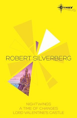 Robert Silverberg SF Gateway Omnibus: Nightwings, A Time of Changes, Lord Valentines Castle  by  Robert Silverberg