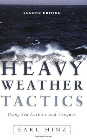 Heavy Weather Tactics Using Sea Anchors and Drogues, Second Edition Earl Hinz
