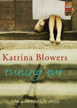 Tuning Out: My Quarter-life Crisis Katrina Blowers
