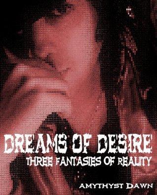 Dreams of Desire  by  Amythyst Dawn