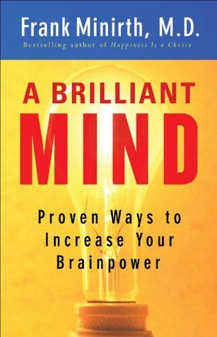 Brilliant Mind, A: Proven Ways to Increase Your Brainpower Frank Minirth